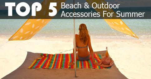 Top 5 Outdoor & Beach Accessories For Summer